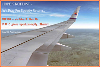 MH 370 - Vanished In Thin Air....If U C Please...