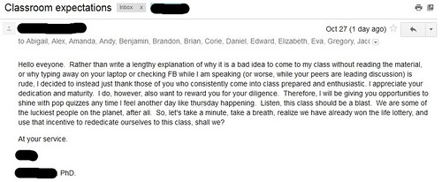 Rather than write a lengthy explanation of why it is a bad idea to come to my class without reading the material, or why typing away on your laptop or checking FB while I am speaking (or worse, while yours peers are leading discussion) is rude, I decided instead just to thank those of you who consistently come into class prepared and enthusiastic.