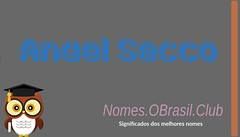 O SIGNIFICADO DO NOME ANAEL SECCO (Nomes.oBrasil.Club) Tags: significado do nome anael secco