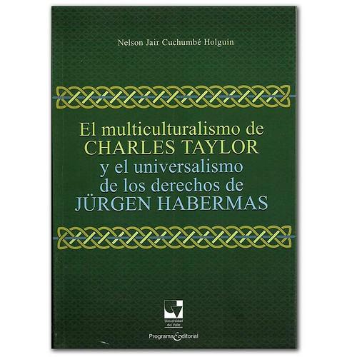 El multiculturalismo de Charles Taylor y el universo de los derechos de Jürgen habermas – Nelson Jair Cuchumbé Holguín -Universidad del Valle