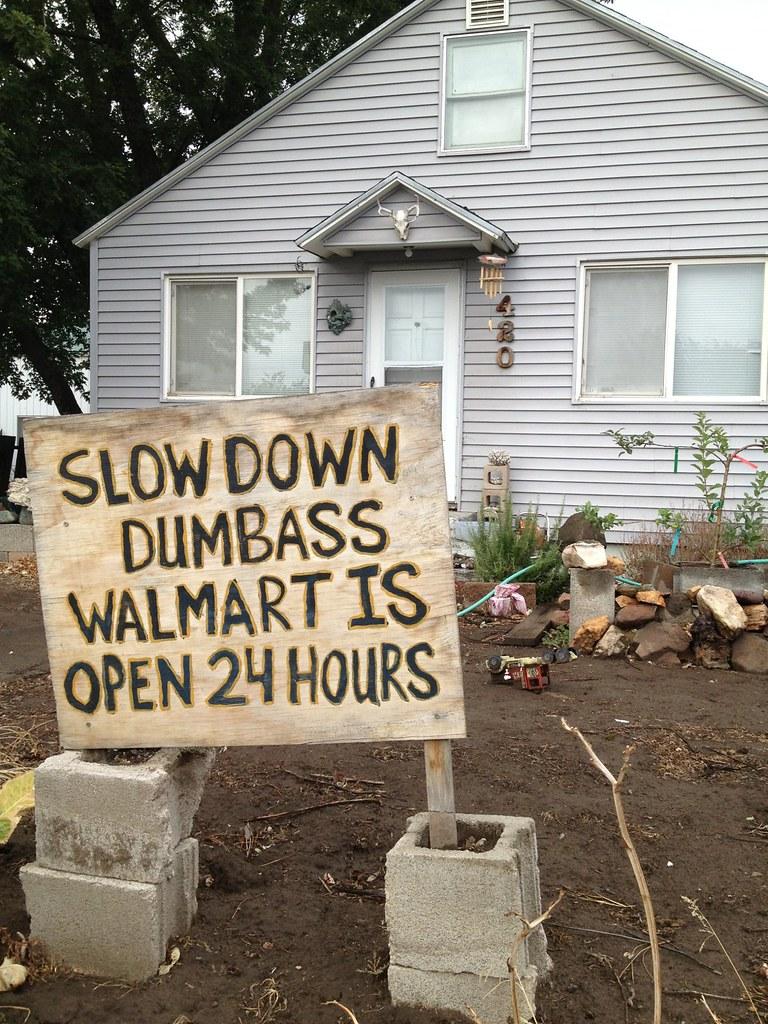 Slow down dumbass. WalMart is open 24 hours!