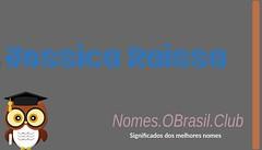 O SIGNIFICADO DO NOME JESSICA RAISSA (Nomes.oBrasil.Club) Tags: significado do nome jessica raissa