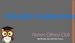 O SIGNIFICADO DO NOME CLáUDIO GUILHERME (Nomes.oBrasil.Club) Tags: significado do nome cláudio guilherme