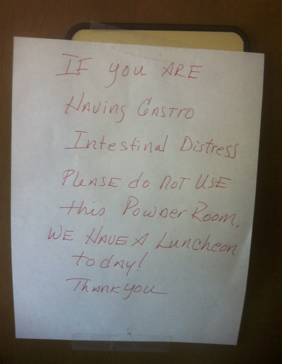 If you are having gastro intestinal distress please do not use this powder room. We have a luncheon today!
