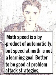"""Educational Postcard: """"Math speed is a by-product of automaticity, but speed at math is not a learning goal. Better to be good at problem attack strategies."""" (Ken Whytock) Tags: math mathematics byproduct automaticity speed attack strategies problem"""
