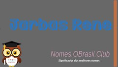 O SIGNIFICADO DO NOME JARBAS RENE (Nomes.oBrasil.Club) Tags: significado do nome jarbas rene