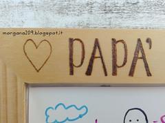 Cornice festa del Papà_04w (Morgana209) Tags: fathersday festadelpapà cornice portafoto legno pirografo handmade faidate pyrography regalo speciale dono bambini papà padre creatività pensierispeciali
