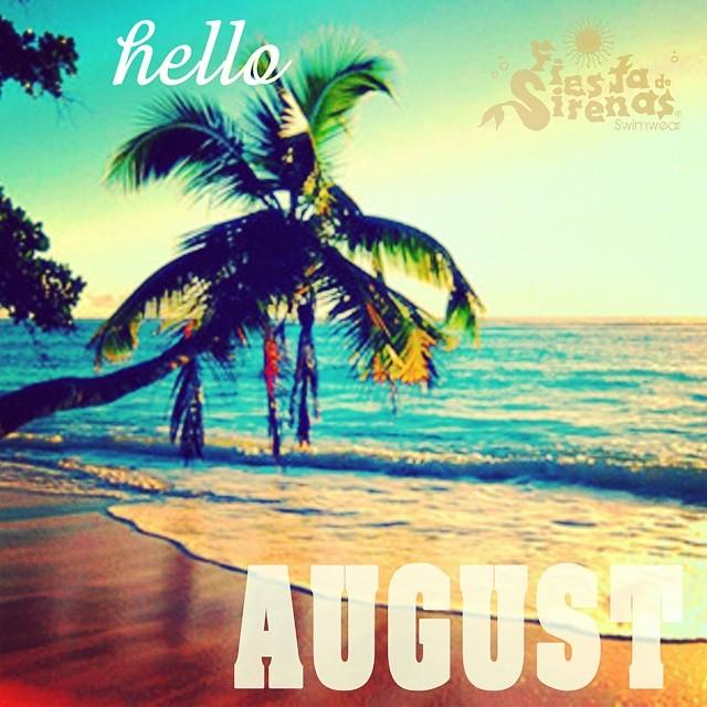 Hello August!!! Please Be Good! #fiestadesirenas #August #summer #
