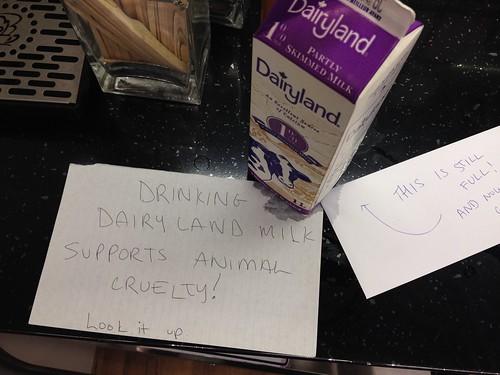 Drinking Dairyland milk supports animal cruelty! Look it up.