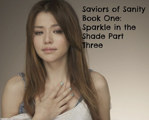 Saviors of Sanity Book One: Sparkle in the Shade-Part Three (Chapters 19 to 25+13)