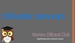 O SIGNIFICADO DO NOME CLáUDIO DANTAS (Nomes.oBrasil.Club) Tags: significado do nome cláudio dantas