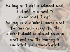 Educational Postcard: As long as I eat a balanced meal, I should be allowed to  choose what I eat. As long as a student learns what the curriculum suggests, the student should be allowed choice in what and how the learning is completed and demonstrated. (Ken Whytock) Tags: balanced eat meal choose student learns curriculum suggests allowed choice learning completed demonstrated voice di