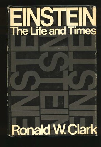 Ronald W. Clark, Einstein, The Life and Times