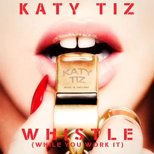 Name  Whistle (While You Work It) nArtist  Katy Tiz nAlbum  Whistle (While You Work It) - Single nYear  2015