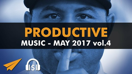 Productive Music Playlist (1.5 hrs) - May 2017 vol.4 - #EntVibes