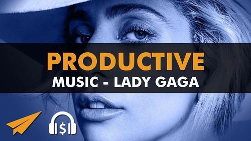 Productive Music Playlist (1.5 hrs) - Lady Gaga Mix - #EntVibes