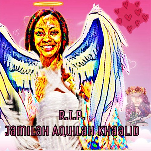 Jamilah Aquilah Khaalid, My little Sister...6 years younger than I Am. I raised her. I Love her, and I'm terribly sad she shifted form on Us so soon!?! Jamilah, May your Spirit be at peace and amongst our beloved Ancestors travel freely. I Love you.