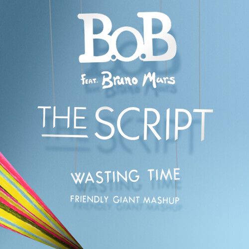 B.o.B, Bruno Mars & The Script - Wasting Time (Friendly Giant Mashup)