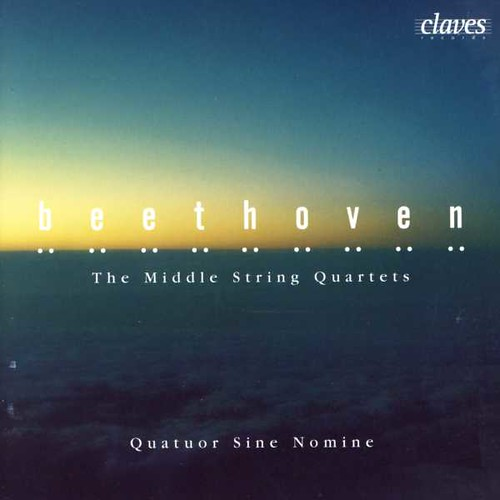 Beethoven The Middle String Quartets Quartet Sine Nomine Claves Records