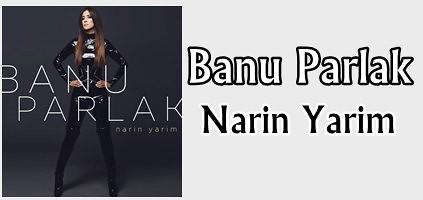 Banu Parlak Narin Yarim indir MP3 dinle ve Narin Yarim Sözleri