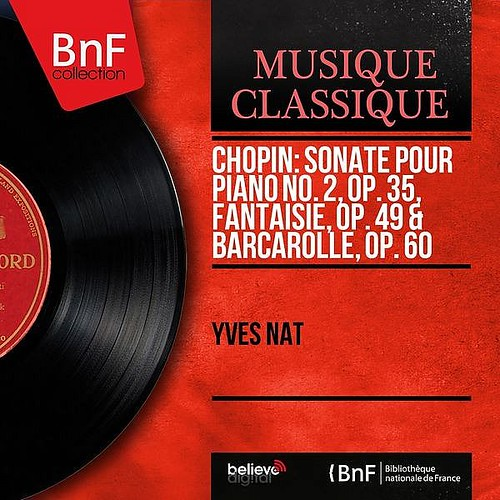 Chopin Sonate For Piano No. 2 Op. 35 Fantaisie Op. 49 And Barcarolle Op. 60 -mono Version- Yves Nat Bnf Collection