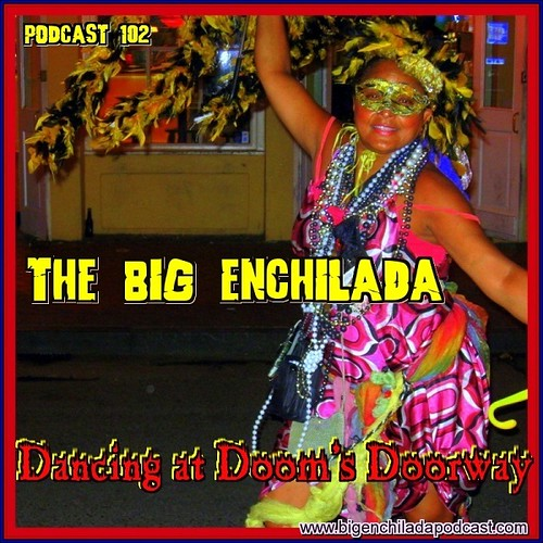 Big Enchilada 102: Dancing at Doom's Doorway