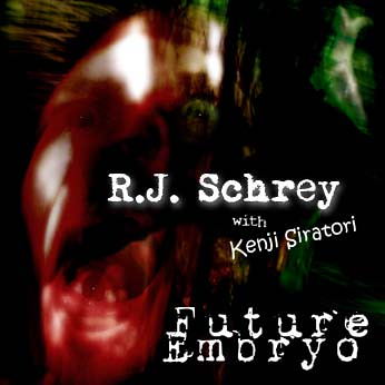 R.J. Schrey - Future Embryo (with Kenji Siratori)
