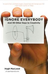 Ignore Everybody – by Hugh MacLeod