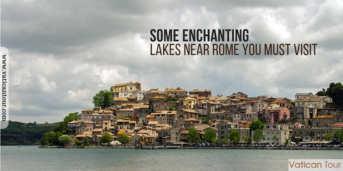 Some Enchanting Lakes Near Rome You Must Visit