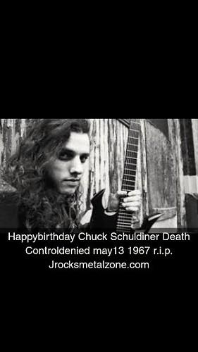 Happybirthday Chuck Schuldiner Death Controldenied may13 1967 r.i.p. Jrocksmetalzone.com