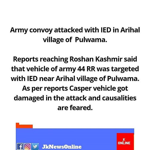 Army convoy attacked with IED in Arihal village of  Pulwama. Reports reaching Roshan Kashmir said that vehicle of army 44 RR was targeted with IED near Arihal village of Pulwama. As per reports Casper vehicle got damaged in the attack and causalities are