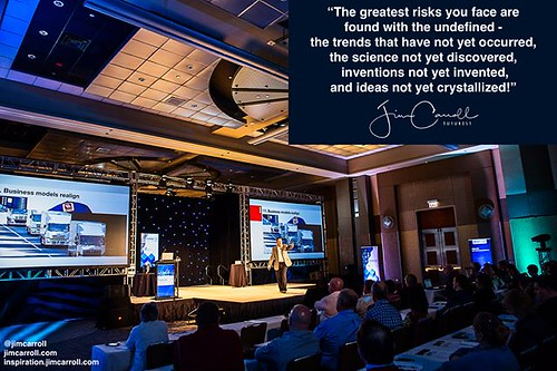 """""""The greatest risks you face are found with the undefined - the trends that have not yet occurred, the science not yet discovered, inventions not yet invented, and ideas not yet crystallized!"""" - #Futurist Jim Carroll"""