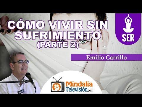 Cómo vivir sin sufrimiento, por Emilio Carrillo PARTE 2
