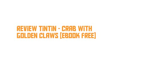 Review Tintin - Crab with Golden Claws [Ebook Free]