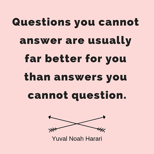 Questions you cannot answer are usually far better for you than answers you cannot question. ― Yuval Noah Harari In TL;DR #184 - https://wiobyrne.com/tldr-184/