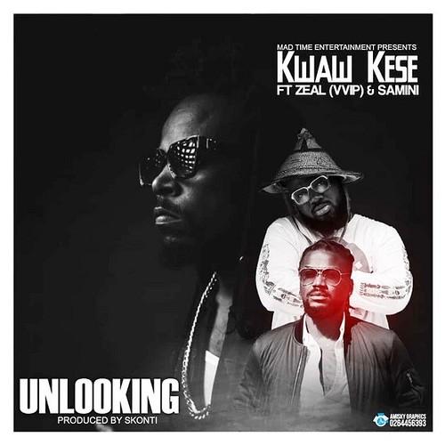 Kwaw Kese – Unlooking ft. Samini, Zeal (VVIP)