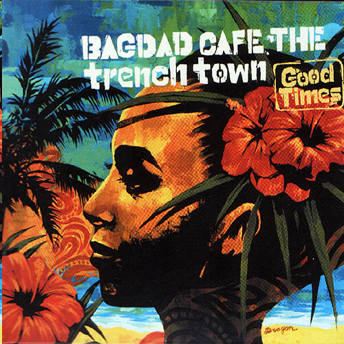 Bagdad Cafe The Trench Town - 2006 - Good times