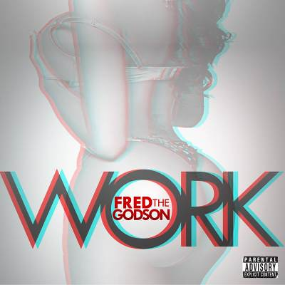 Fred The Godson – Work feat. Yung Berg