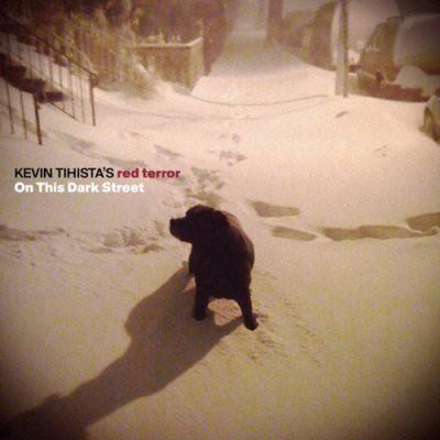 Kevin Tihista's Red Terror - On This Dark Street