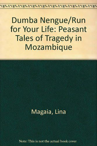 Dumba Nengue/Run for Your Life: Peasant Tales of Tragedy in Mozambique By Lina